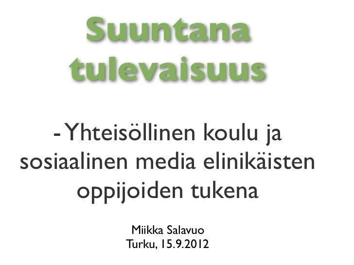 Suuntana    tulevaisuus   - Yhteisöllinen koulu jasosiaalinen media elinikäisten      oppijoiden tukena           Miikka S...