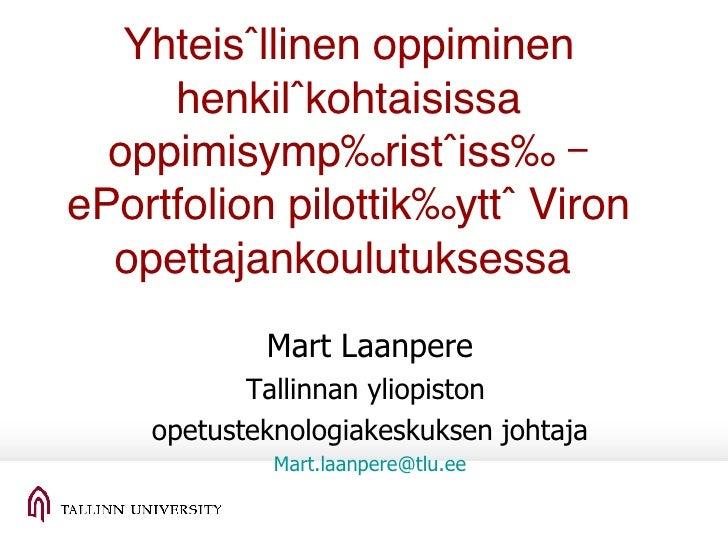 Yhteisöllinen oppiminen henkilökohtaisissa oppimisympäristöissä – ePortfolion pilottikäyttö Viron opettajankoulutuksessa  ...