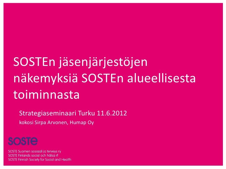 SOSTEn jäsenjärjestöjennäkemyksiä SOSTEn alueellisestatoiminnasta Strategiaseminaari Turku 11.6.2012 kokosi Sirpa Arvonen,...