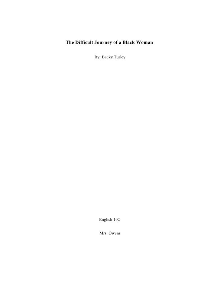 The Difficult Journey of a Black Woman              By: Becky Turley                   English 102                 Mrs. Ow...