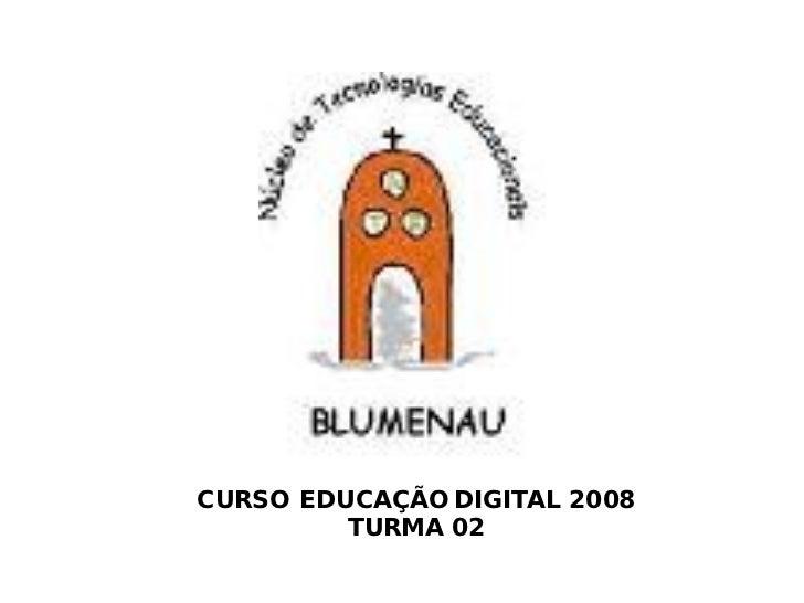 CURSO EDUCAÇÃO DIGITAL 2008 TURMA 02
