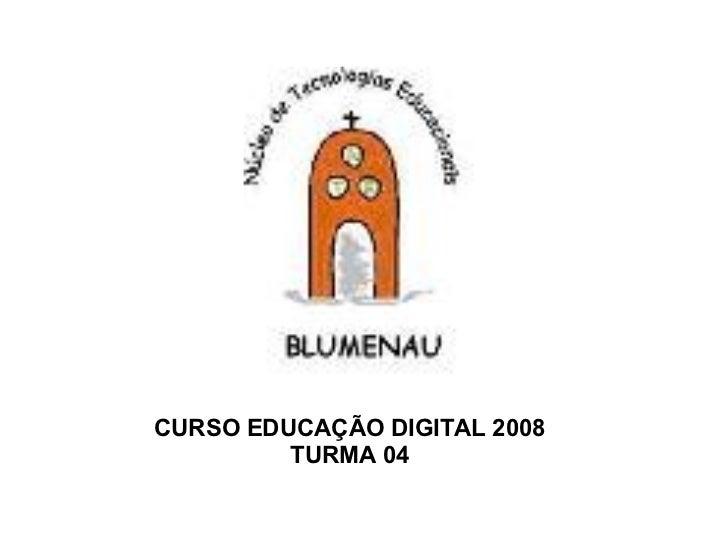 CURSO EDUCAÇÃO DIGITAL 2008 TURMA 04