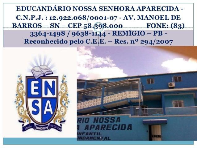 EDUCANDÁRIO NOSSA SENHORA APARECIDA -  C.N.P.J. : 12.922.068/0001-07 - AV. MANOEL DE  BARROS – SN – CEP 58.398.000 FONE: (...