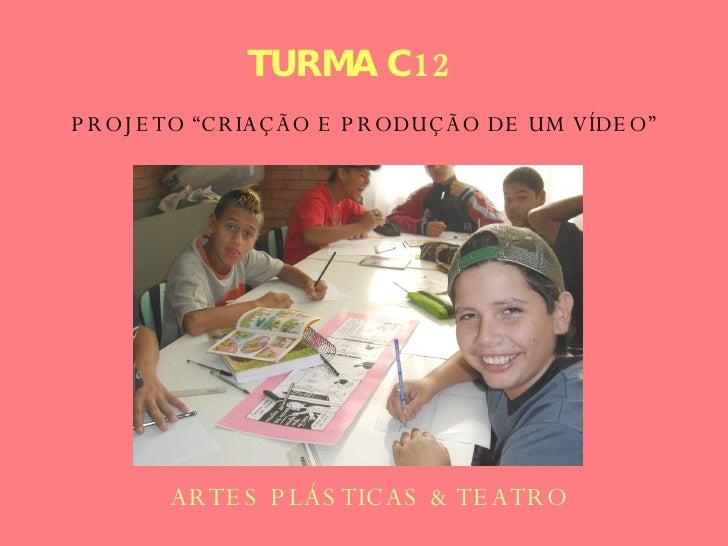 """TURMA C12   ARTES PLÁSTICAS & TEATRO PROJETO """"CRIAÇÃO E PRODUÇÃO DE UM VÍDEO"""""""