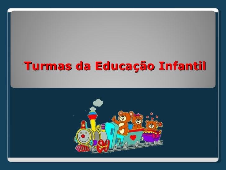 Turmas da Educação Infantil