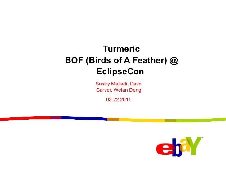 Turmeric BOF (Birds of A Feather) @ EclipseCon  Sastry Malladi, Dave Carver, Weian Deng 03.22.2011