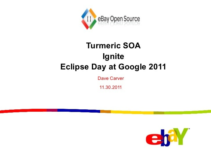 <ul>Turmeric SOA Ignite Eclipse Day at Google 2011 </ul><ul>Dave Carver <li>11.30.2011 </li></ul>