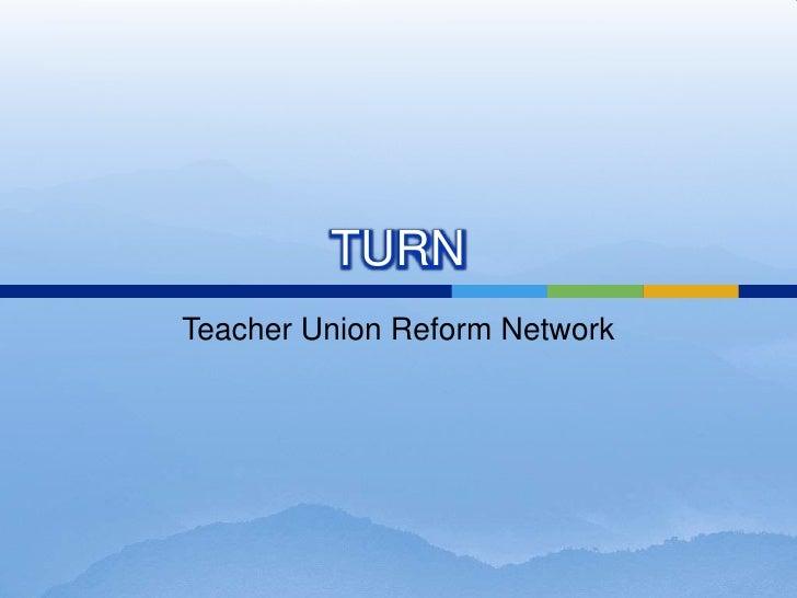 TURN <br />Teacher Union Reform Network<br />