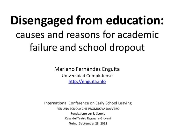 Disengaged from education:causes and reasons for academic   failure and school dropout           Mariano Fernández Enguita...
