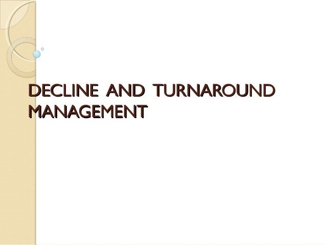 DECLINE AND TURNAROUND MANAGEMENT