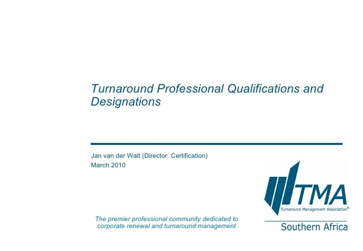 Jan van der Walt (Director: Certification) March 2010 Turnaround Professional Qualifications and Designations  The premier...