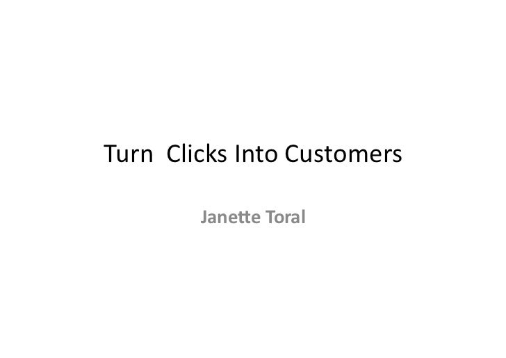 Turn	  	  Clicks	  Into	  Customers	               Jane%e	  Toral
