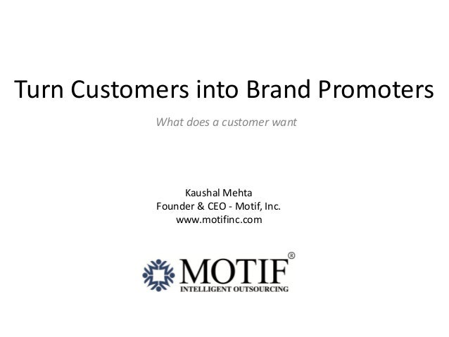 Turn Customers into Brand Promoters           What does a customer want                Kaushal Mehta           Founder & C...