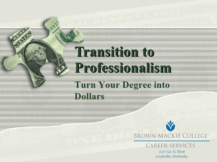 Transition to Professionalism Turn Your Degree into Dollars Louisville, Kentucky