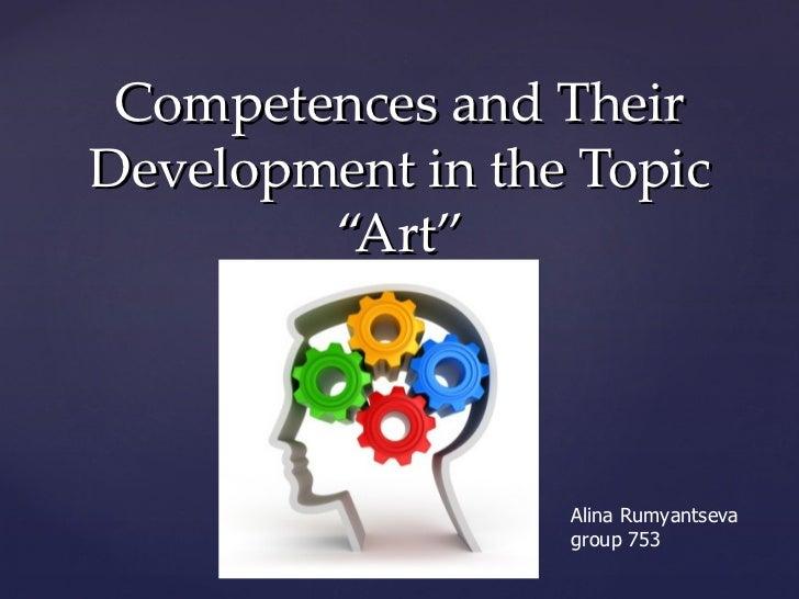 "Competences and TheirDevelopment in the Topic        ""Art""                  Alina Rumyantseva                  group 753"