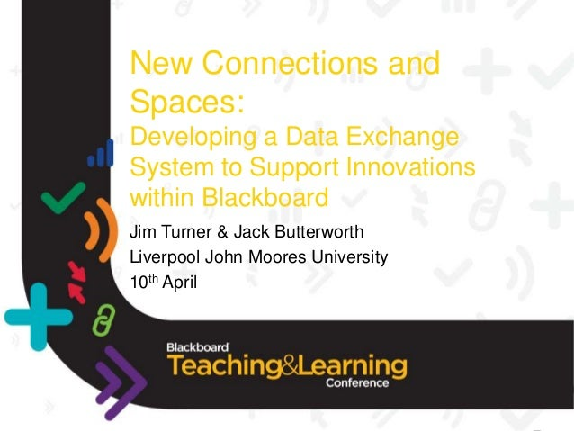 New Connections andSpaces:Developing a Data ExchangeSystem to Support Innovationswithin BlackboardJim Turner & Jack Butter...