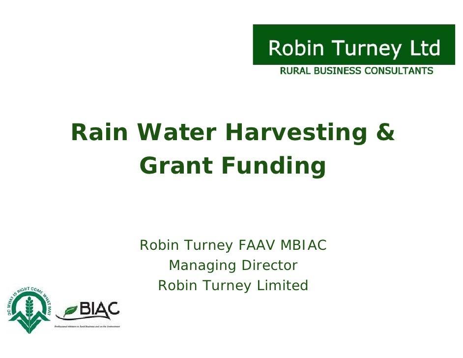 Rain Water Harvesting &      Grant Funding       Robin Turney FAAV MBIAC         Managing Director       Robin Turney Limi...