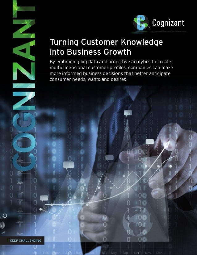 Turning Customer Knowledge into Business Growth By embracing big data and predictive analytics to create multidimensional ...