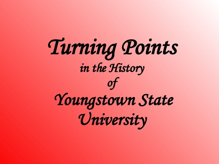 Turning Points    in the History          of Youngstown State    University