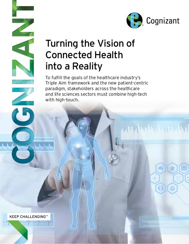 Turning the Vision of  Connected Health  into a Reality  To fulfill the goals of the healthcare industry's  Triple Aim fra...