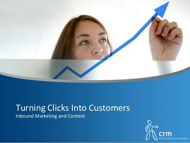 Turning Clicks Into Customers Inbound Marketing and Content
