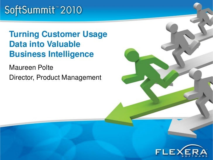 Turning Customer UsageData into ValuableBusiness IntelligenceMaureen PolteDirector, Product Management