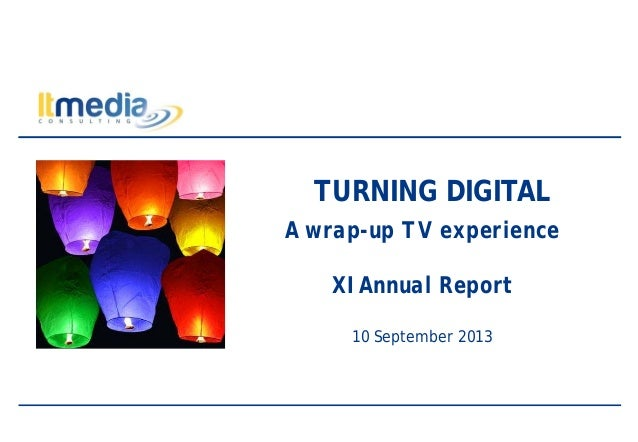 TURNING DIGITAL A wrap-up TV experience XI Annual Report 10 September 2013