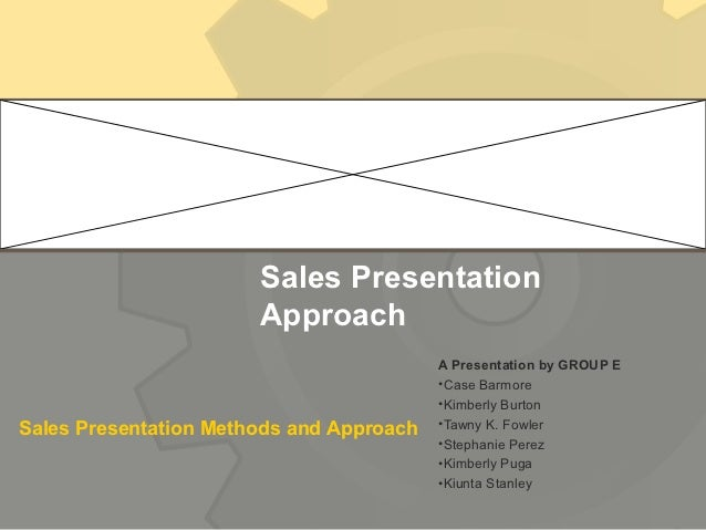 Sales Presentation                       Approach                                          A Presentation by GROUP E      ...