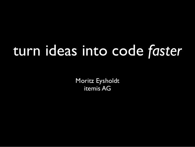 Turning Ideas Into Code Faster
