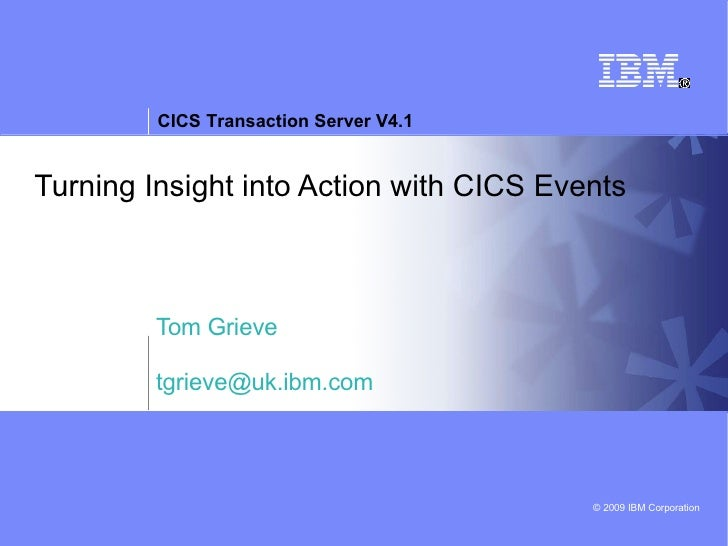 Turning Insight into Action with CICS Events Tom Grieve [email_address]