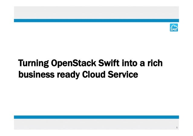 Turning OpenStack Swift into a richbusiness ready Cloud Service                                      1