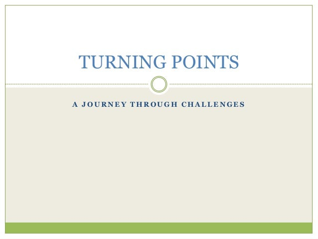 A J O U R N E Y T H R O U G H C H A L L E N G E S TURNING POINTS