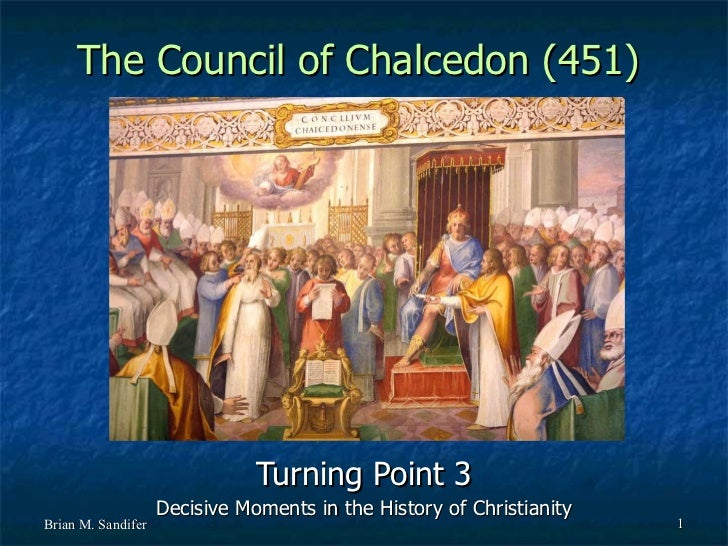 The Council of Chalcedon (451) Turning Point 3 Decisive Moments in the History of Christianity