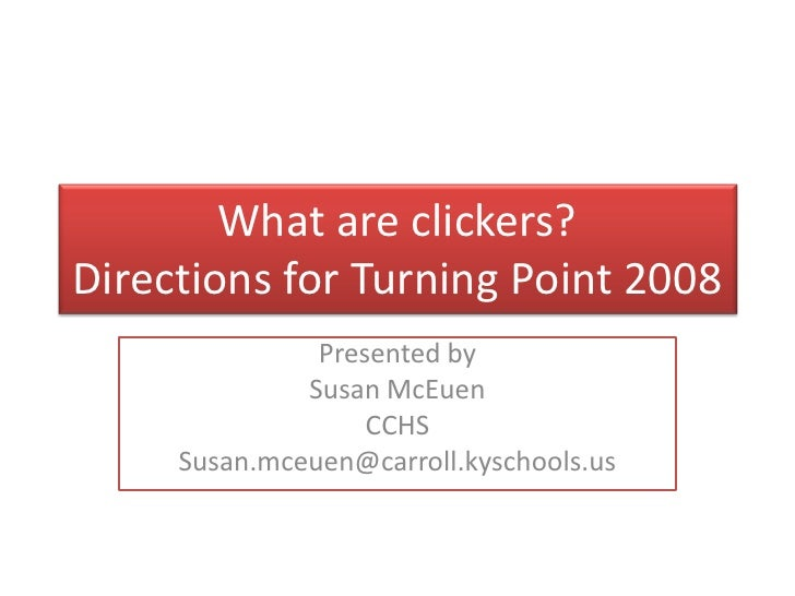What are clickers?Directions for Turning Point 2008<br />Presented by<br />Susan McEuen<br />CCHS<br />Susan.mceuen@carrol...