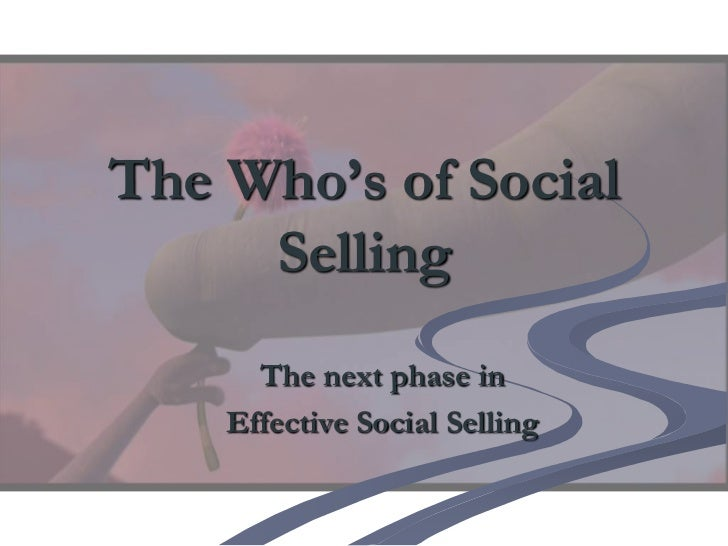 The Who's of Social     Selling      The next phase in    Effective Social Selling