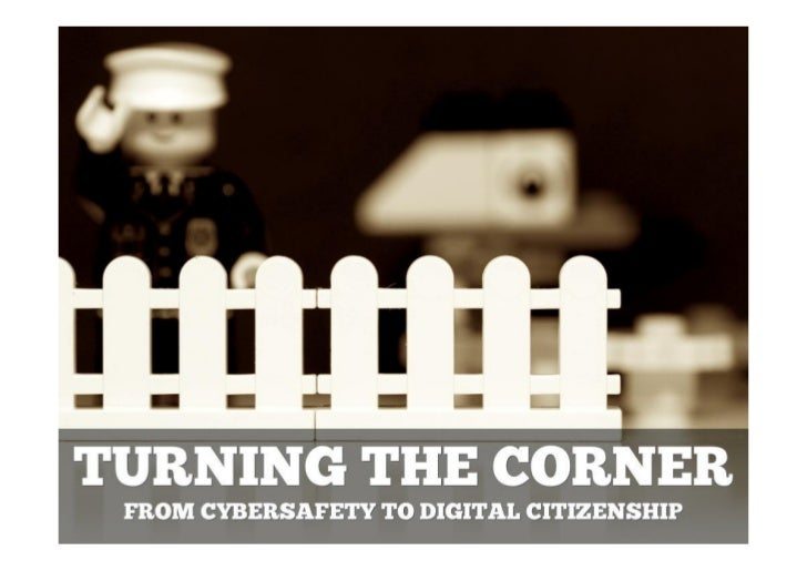 Turning the Corner: From Cybersafety to Digital Citizenship