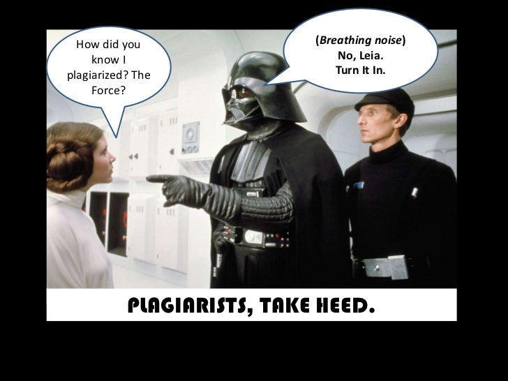 (Breathing noise) <br />No, Leia. <br />Turn It In.<br />How did you know I plagiarized? The Force?<br />PLAGIARISTS, TAKE...