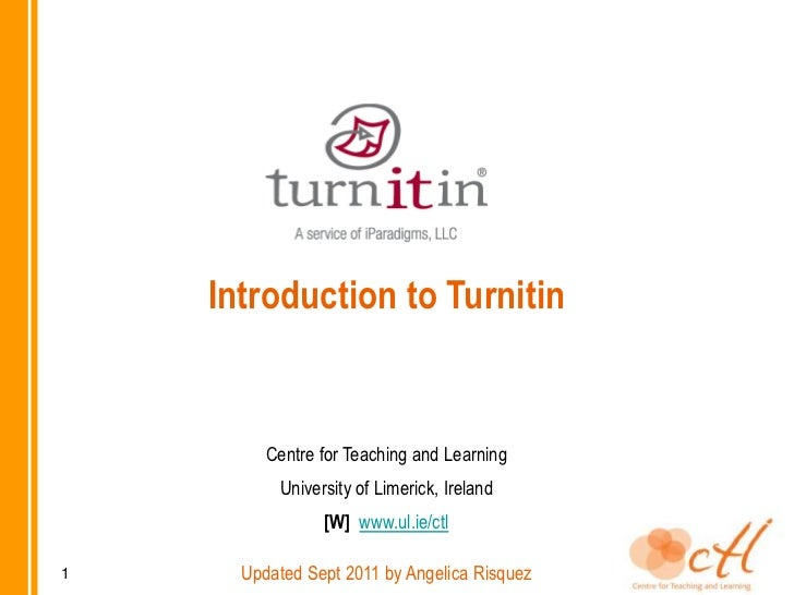 Introduction to Turnitin         Centre for Teaching and Learning          University of Limerick, Ireland                ...