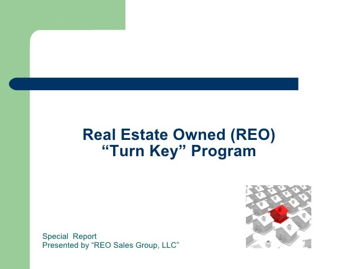 "Real Estate Owned (REO) ""Turn Key"" Program Special  Report Presented by ""REO Sales Group, LLC"""