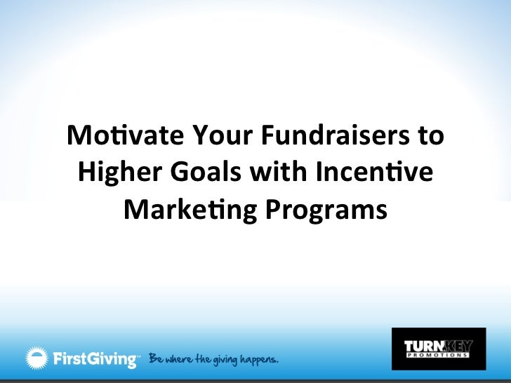 Mo#vate Your Fundraisers to Higher Goals with Incen#ve    Marke#ng Programs