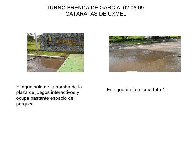 TURNO BRENDA DE GARCIA  02.08.09  CATARATAS DE UXMEL El agua sale de la bomba de la plaza de juegos interactivos y ocupa b...