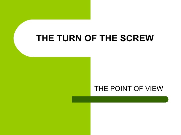 THE TURN OF THE SCREW THE POINT OF VIEW