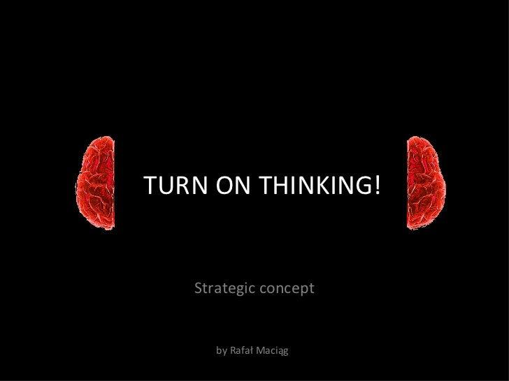 TURN ON THINKING! Strategic concept by Rafał Maciąg