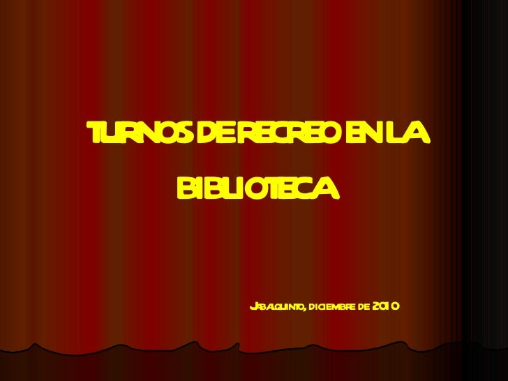 TURNOS DE RECREO EN LA BIBLIOTECA Jabalquinto, diciembre de 2010