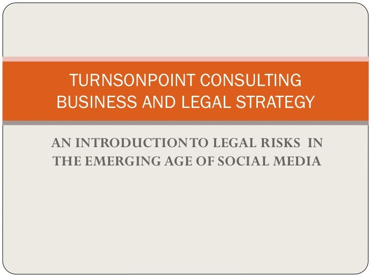 TURNSONPOINT CONSULTINGBUSINESS AND LEGAL STRATEGYAN INTRODUCTION TO LEGAL RISKS INTHE EMERGING AGE OF SOCIAL MEDIA