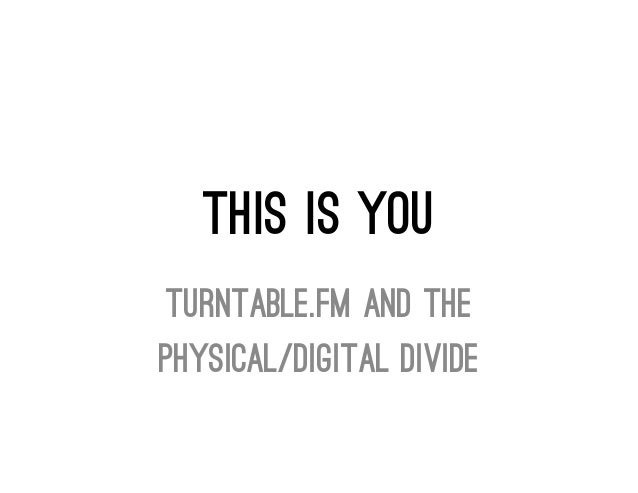 This Is YouTurntable.fm and thePhysical/Digital Divide