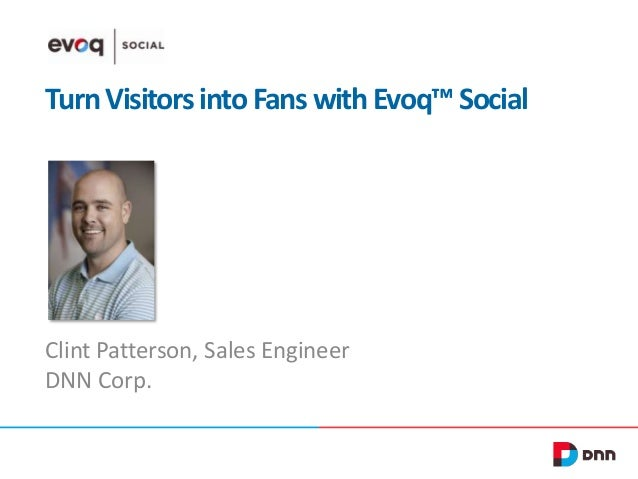 Turn Visitors into Fans with Evoq™ Social  Clint Patterson, Sales Engineer DNN Corp.