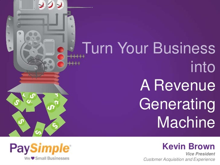 Turn Your Business               into        A Revenue       Generating          Machine                 Kevin Brown      ...