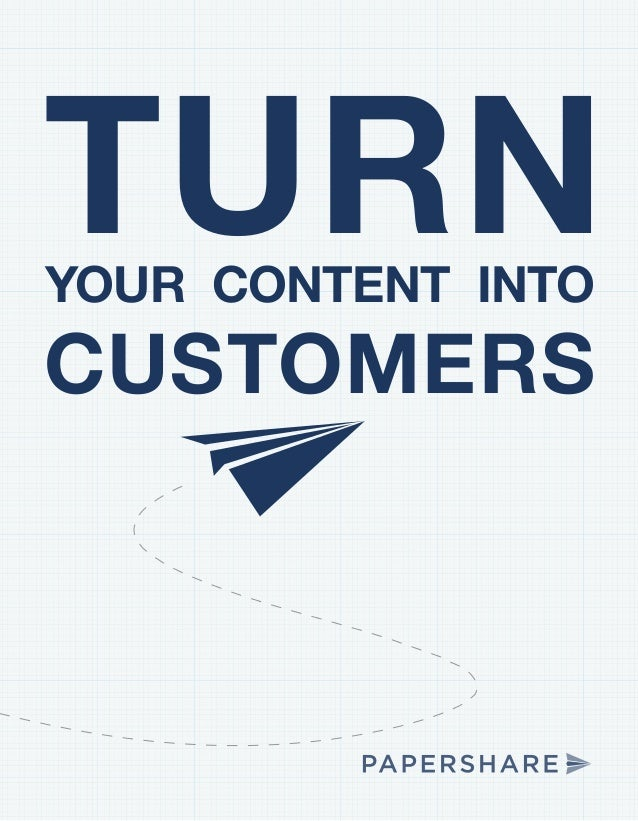TURNYOUR CONTENT INTO CUSTOMERS