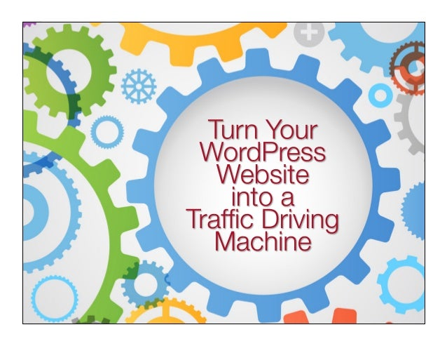 Turn Your WordPress Website into a Traffic Driving Machine